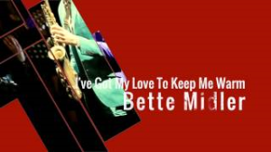 i've got my love to keep me warm - bette midler - custom arranged for vocal solo and show band
