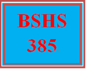 BSHS 385 Entire Course | eBooks | Education