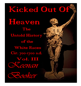 Kicked Out of Heaven Vol. 3 The Untold History of The White Races cir. 700-1700 a.d. | eBooks | Non-Fiction