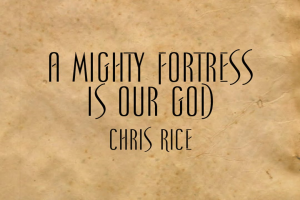 a mighty fortress is our god - chris rice - arranged for guitar, vocal with piano vocal