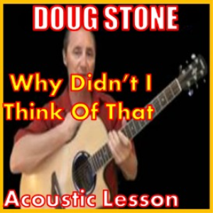 Learn to play Why Didn't I Think Of That by Doug Stone | Movies and Videos | Educational