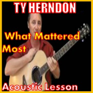 Learn to play What Mattered Most by Ty Herndon | Movies and Videos | Educational