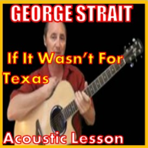 Learn to play If It Wasn't For Texas by George Strait | Movies and Videos | Educational