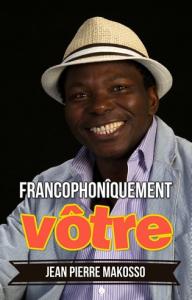 Francophonîquement vôtre, par Jean Pierre Makosso | eBooks | Poetry