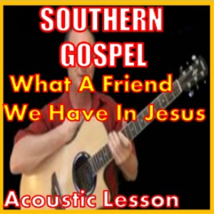 learn to play what a friend we have in jesus by southern gospel
