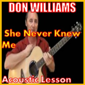 learn to play she never knew me by don williams