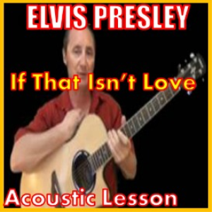 Learn to play If That Isn't Love by Elvis Presley | Movies and Videos | Educational