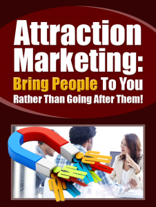 Attraction Marketing: Bringing People To You, Rather Than Going After Them! | eBooks | Business and Money