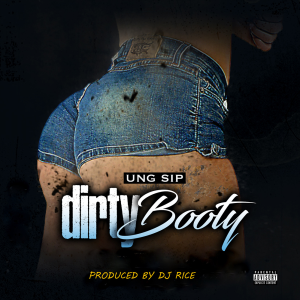 "ung sip ""dirty booty"""