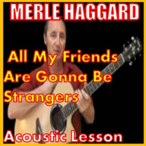 Learn to play All My Friends Are Gonna Be Strangers by Merle Haggard | Movies and Videos | Educational