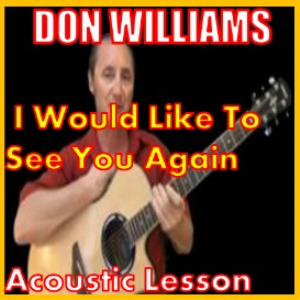 Learn to play I Would Like To See You Again by Don Williams   Movies and Videos   Educational