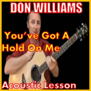 Learn to play You've Got A Hold On Me by Don Williams | Movies and Videos | Educational
