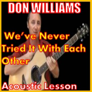 Learn to play We've Never Tried It With Each Other by Don Williams | Movies and Videos | Educational