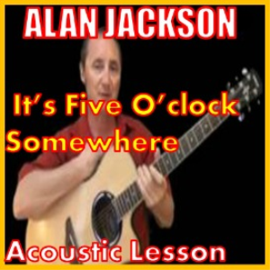 Learn to play Its 5 oClock Somewhere by Alan Jackson | Movies and Videos | Educational
