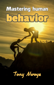 mastering human behavior, by tony nwoye