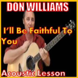 learn to play i'll be faithful to you by don williams