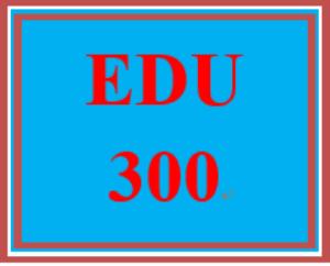 edu 300 entire course