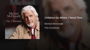 children go, where i send thee (michael mcdonald) for vocal duet, satb choir and full big band