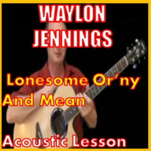 Learn to play Lonesome Orny And Mean by Waylon Jennings | Movies and Videos | Educational