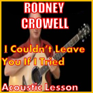 learn to play i couldn't leave you if i tried by rodney crowell
