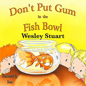 don't put gum in the fish bowl