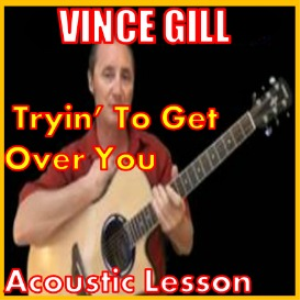 learn to play trying to get over you by vince gill