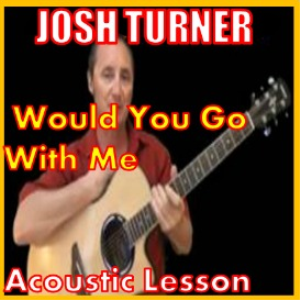 learn to play would you go with me by josh turner