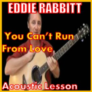learn to play you can't run from love by eddie rabbit