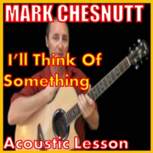 Learn to play I'ii Think Of Something by Mark Chesnutt | Movies and Videos | Educational