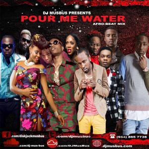 dj mus bus pour me water afrobeats mix 2018