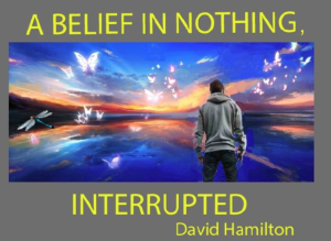 a belief in nothing, interrupted.