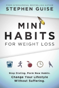 mini habits for weight loss: stop dieting. form new habits. change your lifestyle without suffering