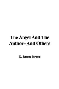 the angel and the author - and others   by jerome k. jerome