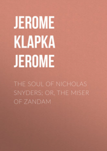 the soul of nicholas snyders, or the miser of zandam  by jerome k. jerome