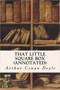 arthur conan doyle that little square box