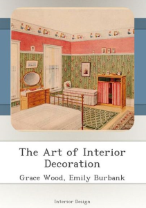 the art of interior decoration by grace wood