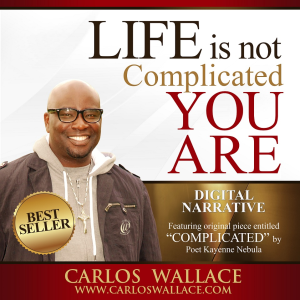 life is not complicated, you are;  digital narrative (ca)