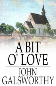 a bit o' love. galsworthy,john