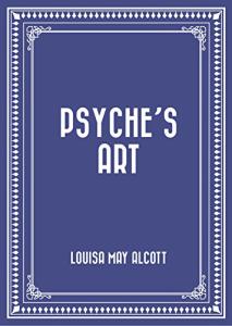 psyche's art   by alcott, louisa may