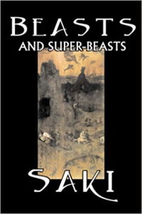 beasts and super-beasts  by saki (hector hugh munro)