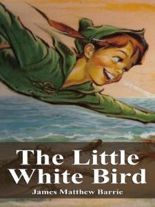 little white bird, the  james matthew barrie