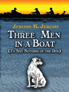 three men in a boat: to say nothing of the dog, jerome k. jerome