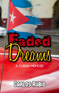 faded dreams. a cuban memoir, by carlos rubio