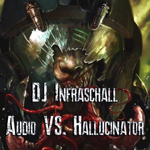 dj infraschall - audio vs. hallucinator