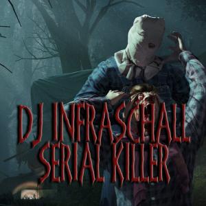 dj infraschall - serial killer