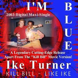 Ike Turner Featuring Billy Rogers - Maxi-Single: I'm Blue_ Kill Bill? ~ Like Ike! | Music | R & B
