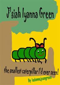 j'siah iyanna green: the smallest catepillar i'd ever seen! ebook .pdf