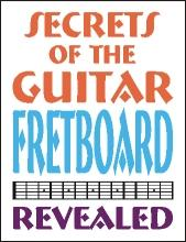 Secrets of the Guitar Fretboard Revealed