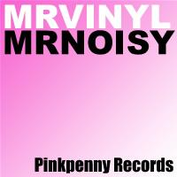 Mr Vinyl - Mr Noisy - Pinkpenny Records | Music | Dance and Techno