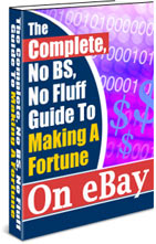 The Complete, No Bs, No Fluff Guide To Making A Fortune On Ebay | eBooks | Business and Money